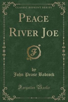 Peace River Joe (Classic Reprint)