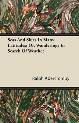 Seas And Skies In Many Latitudes; Or, Wanderings In Search Of Weather