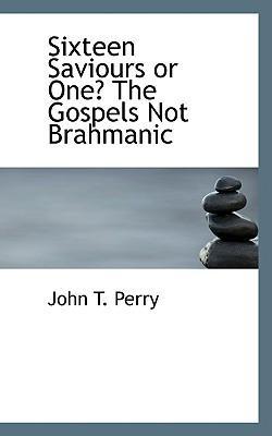 Sixteen Saviours or One? the Gospels Not Brahmanic