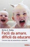 Facili da amare, difficili da educare. Crescere i figli con autocontrollo e sensibilità