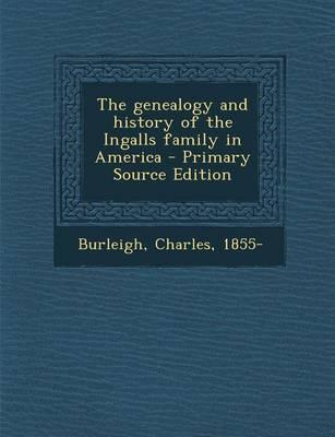 The Genealogy and History of the Ingalls Family in America - Primary Source Edition