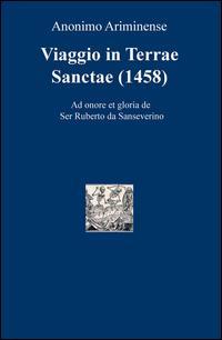 Viaggio in Terre Sancte (1458). Ad onore et gloria de Ser Ruberto da Sanseverino