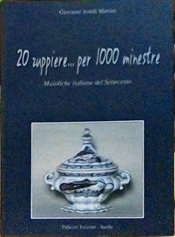 20 zuppiere... per 1000 minestre: maioliche italiane del Settecento
