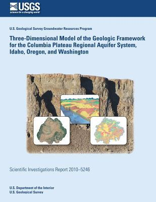 Three-dimensional Model of the Geologic Framework for the Columbia Plateau Regional Aquifer System, Idaho, Oregon, and Washington