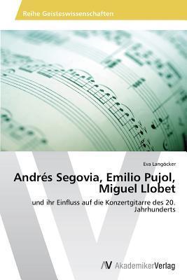 Andrés Segovia, Emilio Pujol, Miguel Llobet