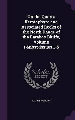 On the Quartz Keratophyre and Associated Rocks of the North Range of the Baraboo Bluffs, Volume 1, Issues 1-5