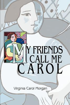 My Friends Call Me Carol