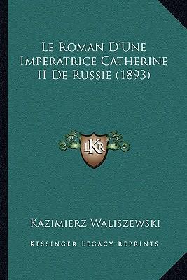 Le Roman D'Une Imperatrice Catherine II de Russie (1893)