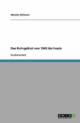 Das Ruhrgebiet von 1945 bis heute