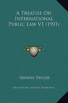 A Treatise on International Public Law V1 (1901)