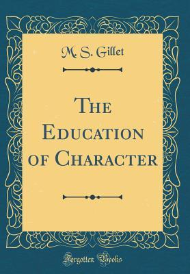 The Education of Character (Classic Reprint)