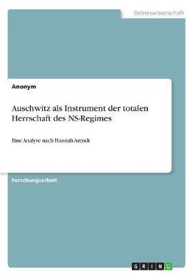 Auschwitz als Instrument der totalen Herrschaft des NS-Regimes