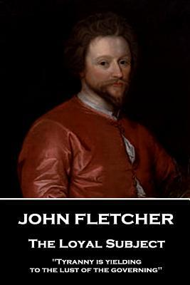 John Fletcher - The Loyal Subject