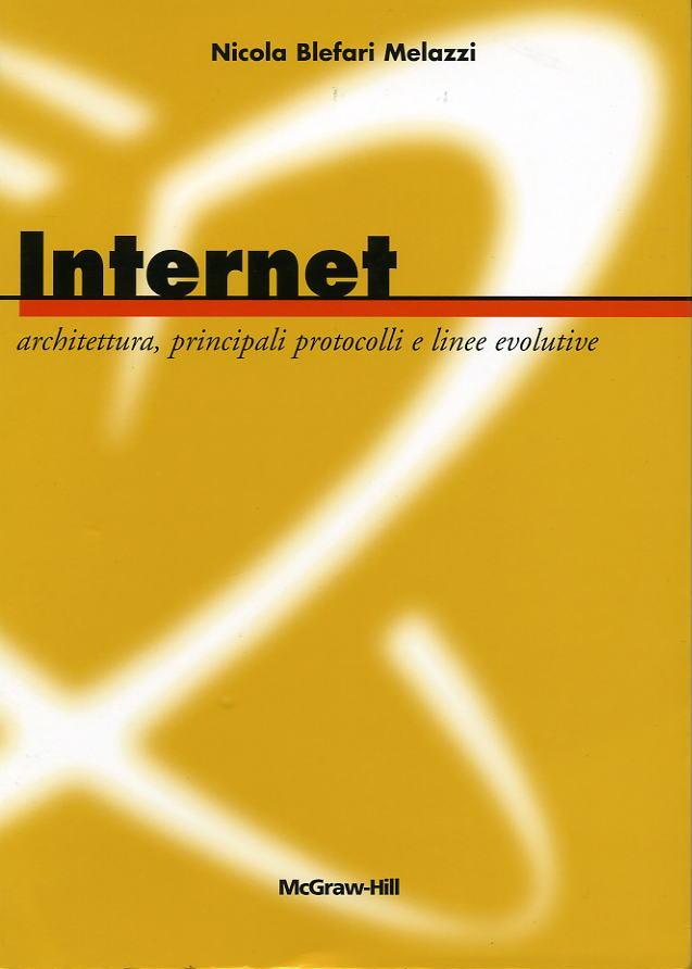 Internet: architettura, principali protocolli e linee evolutive. Con CD-ROM