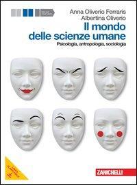 Il mondo delle scienze umane. Psicologia, antropologia, sociologia. Per le Scuole superiori. Con espansione online
