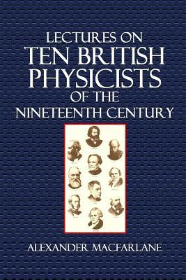 Lectures on Ten British Physicists of the Nineteenth Century