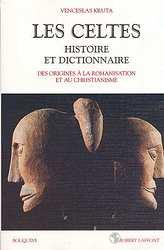 Les Celtes histoire et dictionnaire des origines à la romanisation et au christianisme