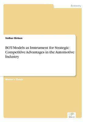 BOT-Models as Instrument for Strategic Competitive Advantages in the Automotive Industry
