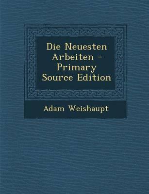 Die Neuesten Arbeiten - Primary Source Edition