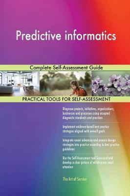 Predictive Informatics Complete Self-Assessment Guide