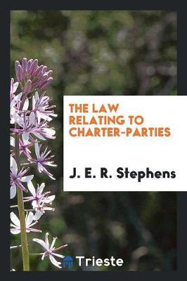 The Law Relating to Charter-Parties