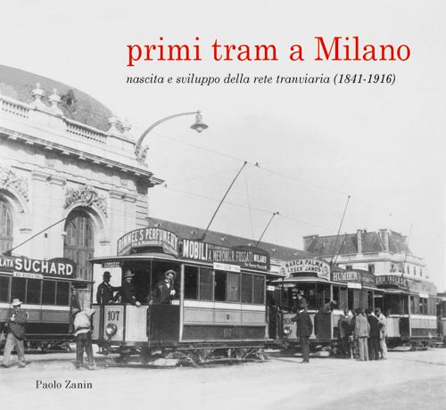 Primi tram a Milano. Nascita e sviluppo della rete tranviaria (1841-1916)