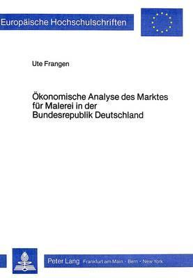 Ökonomische Analyse des Marktes für Malerei in der Bundesrepublik Deutschland