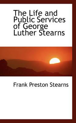 The Life and Public Services of George Luther Stearns