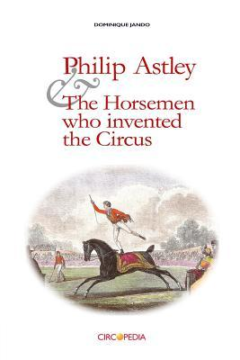 Philip Astley and the Horsemen Who Invented the Circus