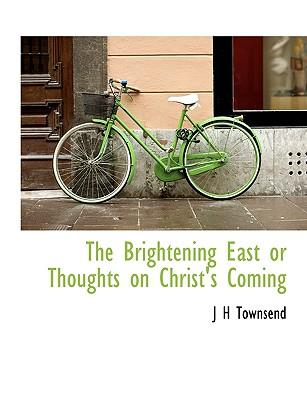 The Brightening East or Thoughts on Christ's Coming