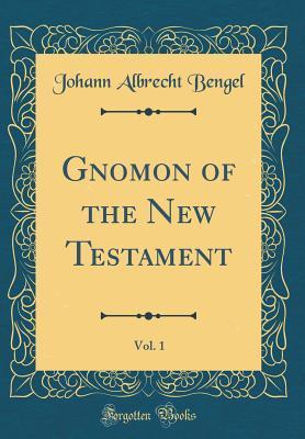 Gnomon of the New Testament, Vol. 1 (Classic Reprint)