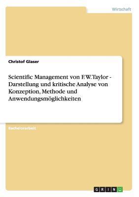 Scientific Management von F. W. Taylor - Darstellung und kritische Analyse von Konzeption, Methode und Anwendungsmöglichkeiten