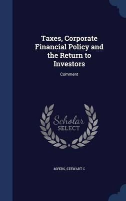 Taxes, Corporate Financial Policy and the Return to Investors