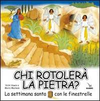 Chi rotolerà la pietra? La Settimana santa con le finestrelle