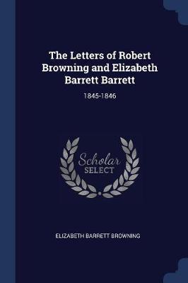 The Letters of Robert Browning and Elizabeth Barrett Barrett