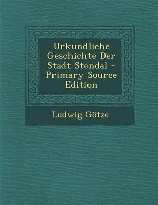 Urkundliche Geschichte Der Stadt Stendal - Primary Source Edition