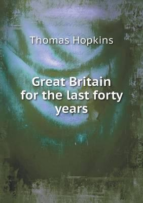 Great Britain for the Last Forty Years