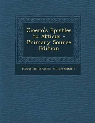 Cicero's Epistles to Atticus - Primary Source Edition