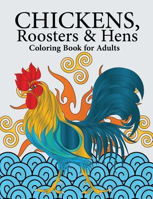 Chickens, Roosters & Hens Coloring Book for Adults