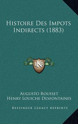 Histoire Des Impots Indirects (1883)