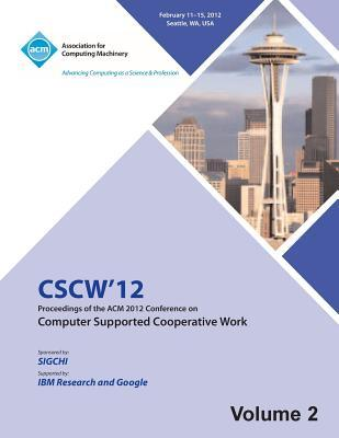 CSCW 12 Proceedings of the ACM 2012 Conference on Computer Supported Work (V2)