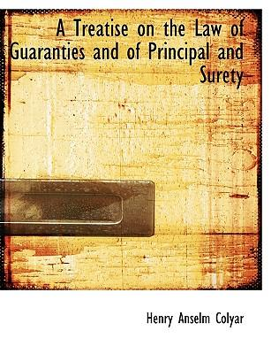 A Treatise on the Law of Guaranties and of Principal and Surety