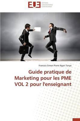 Guide Pratique de Marketing pour les Pme Vol 2 pour l'Enseignant