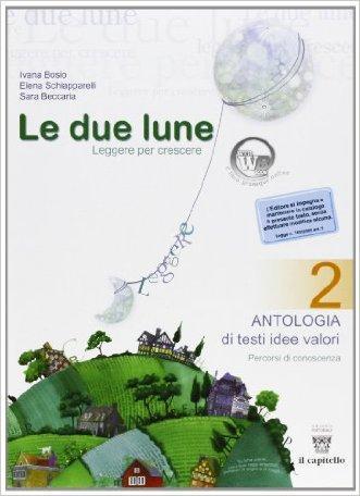 Le due lune. Antologia-Laboratori-Letteratura italiana. Con materiali per il docente. Per la Scuola media