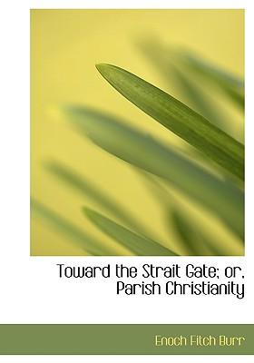 Toward the Strait Gate; Or, Parish Christianity