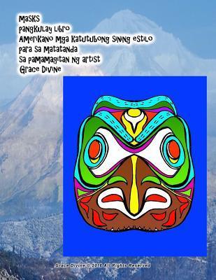 Masks Pangkulay Libro Amerikano Mga Katutubong Sining Estilo Para Sa Matatanda Sa Pamamagitan Ng Artist Grace Divine