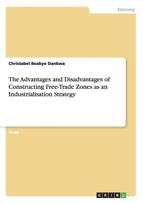 The Advantages and Disadvantages of Constructing Free-Trade Zones as an Industrialisation Strategy