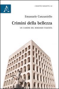 crimini della bellezza. Un canone del romanzo fascista