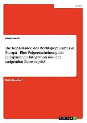 Die Renaissance des Rechtspopulismus in Europa - Eine Folgeerscheinung der Europäischen Integration und der steigenden Euroskepsis?