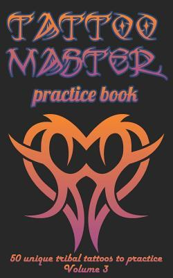 Tattoo Master practice book - 50 unique tribal tattoos to pratice